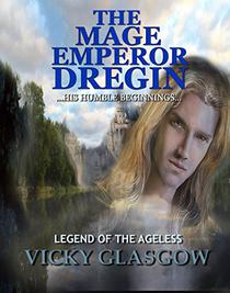 The Mage Emperor Dregin: Book One Legend of the Ageless