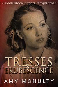 Tresses & Erubescence: A Blood, Bloom, & Water Prequel Story