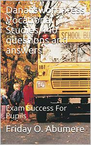Danaliswordpress Vocational Studies 440 questions and answers: Exam Success For Pupils