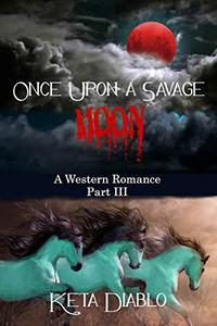 Once Upon A Savage Moon, Part 3