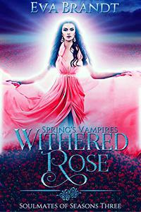 Spring's Vampires. Withered Rose: A Reverse Harem Fantasy Romance