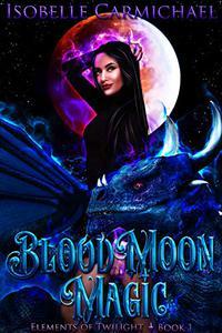Blood Moon Magic: A Why Choose Novel