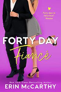 Forty Day Fiancé : A Fake Fiancé Romantic Comedy Standalone