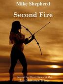 Second Fire: Sequel to First Dawn of the Lost Millenium Trilogy