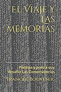 El Viaje Y Las Memorias: Poemas y poesia que desafio Las Consecuencias