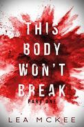 This Body Won't Break: Part 1