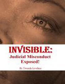 Invisible: Judicial Misconduct Exposed!