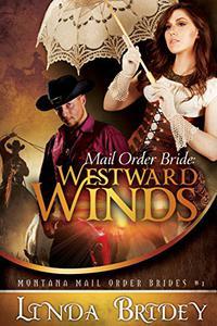 Mail Order Bride: Westward winds: A Clean Historical Cowboy Romance