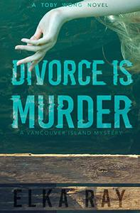 Divorce Is Murder: A Toby Wong Novel