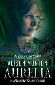 AURELIA: The first Aurelia Mitela Roma Nova thriller