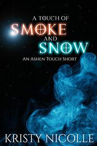 A Touch of Smoke and Snow: An Ashen Touch Prequel