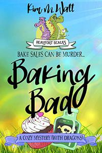 Baking Bad - a Cozy Mystery (with Dragons): Tea, dragons, and murder - a funny cozy mystery with a scaly twist.