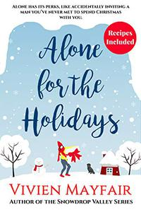 Alone for the Holidays: A Sweet Romantic Novelette With Recipes