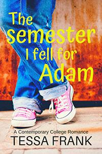 The Semester I Fell for Adam: A Contemporary College Romance