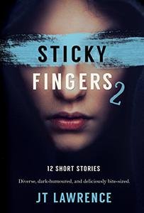Sticky Fingers 2: Another 12 Twisted Short Stories