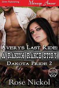 Avery's Last Ride: A Ransom Ranch Story [Dakota Pride 2]