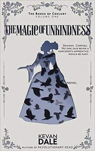 The Magic of Unkindness: The Books of Conjury, Volume One