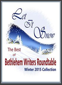 Let it Snow: The Best of Bethlehem Writers Roundtable, Winter 2015 Collection