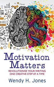 Motivation Matters: Revolutionise Your Writing One Creative Step at a Time