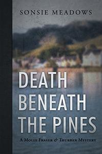 Death Beneath the Pines: A Molly Fraser and Thurber Mystery