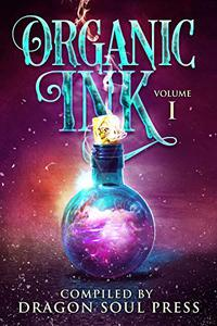 Organic Ink: Vol One: A Dragon Soul Press Anthology