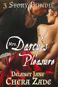 Mrs. Darcy's Pleasure: An Erotic Pride and Prejudice Three Short Story Bundle