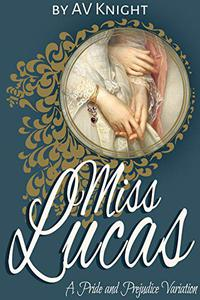 Miss Lucas: A Pride and Prejudice Variation