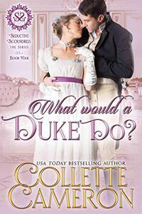 What Would a Duke Do?: A Regency Romance