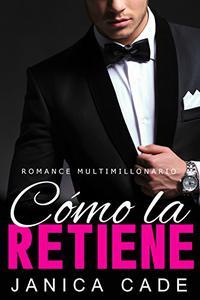 Cómo la retiene LIBRO 11: Romance multimillonario (Serie Contrato con un multimillonario)