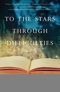 To The Stars Through Difficulties: A Novel
