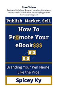 Publish. Market. Sell. How to Promote Your eBooks: Branding Your Pen Name Like the Pros