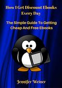 How I Get Discount Ebooks Every Day: The Simple Guide To Getting Cheap and Free Ebooks