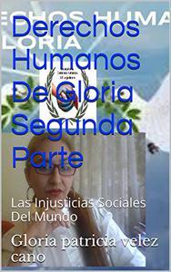Derechos Humanos De Gloria Segunda Parte: Las Injusticias Sociales Del Mundo