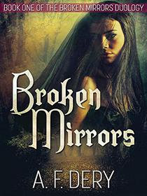 Broken Mirrors: Book One of the Broken Mirrors Duology