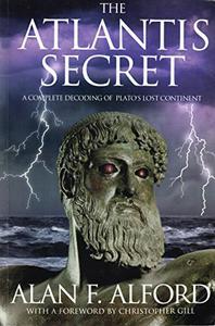 The Atlantis Secret: A Complete Decoding of Plato's Lost Continent
