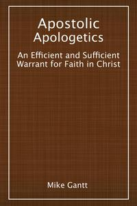 Apostolic Apologetics: An Efficient and Sufficient Warrant for Faith in Christ