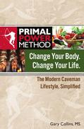 Change Your Body Change Your Life: The Modern Caveman Lifestyle Simplified