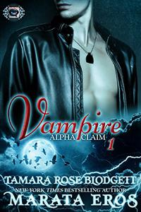 Vampire (Alpha Claim 1):  New Adult Dark Paranormal/Sci-fi Romance