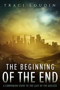 The Beginning of the End: A Companion Story to The Last of the Ageless