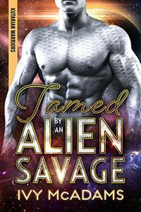Tamed by an Alien Savage: A Sci-Fi Alien Warrior Romance