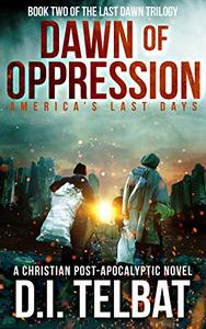 DAWN of OPPRESSION: America's Last Days