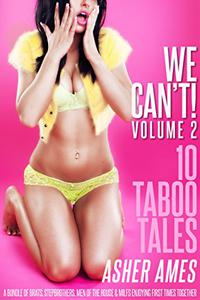 We Can't! 10 Taboo Tales (Volume 2): A bundle of brats, stepbrothers, men of the house & MILFs enjoying first times together