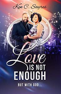 Love Is Not Enough: But with God