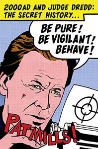 Be Pure! Be Vigilant! Behave!: 2000AD & Judge Dredd: The Secret History