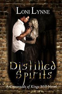 Distilled Spirits: A Crossroads of Kings Mill Novel