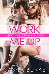 Work Me Up: A Sexy Billionaire Single Dad Romance