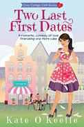 Two Last First Dates: A romantic comedy of love, friendship and more cake
