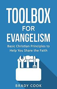 Toolbox for Evangelism: Basic Christian Principles to Help You Share the Faith