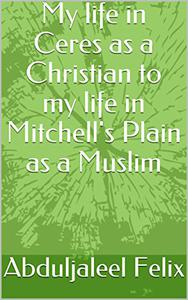 My life in Ceres as a Christian to my life in Mitchell's Plain as a Muslim