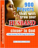 900 Prayers That Will Draw Your Husband Closer To God. 30 Daily Devotions That Will Change His Life Forever